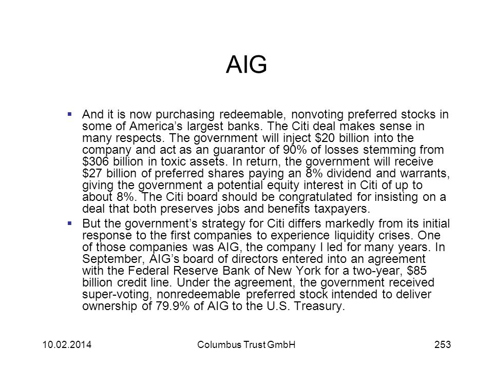 AIG And it is now purchasing redeemable, nonvoting preferred stocks in some of Americas largest banks. The Citi deal makes sense in many respects. The