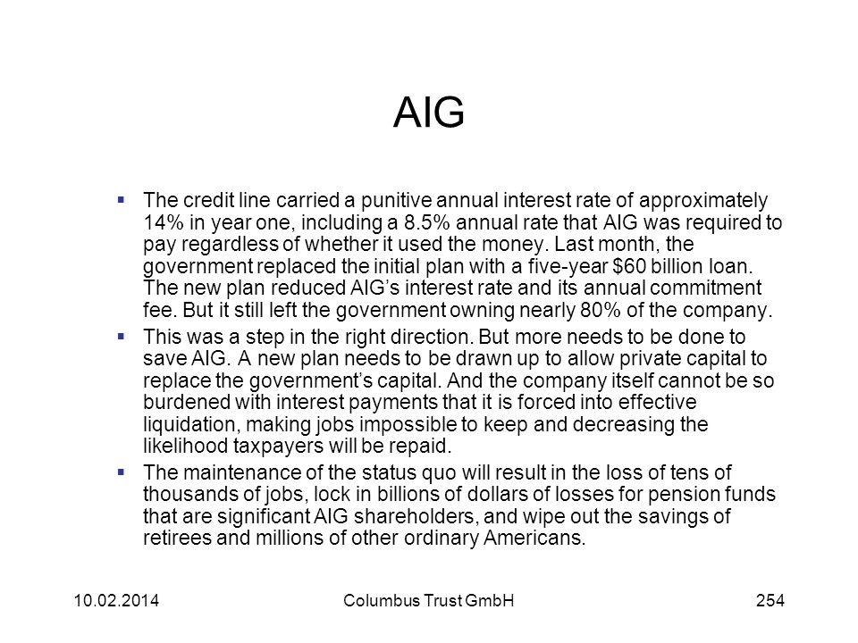 AIG The credit line carried a punitive annual interest rate of approximately 14% in year one, including a 8.5% annual rate that AIG was required to pa