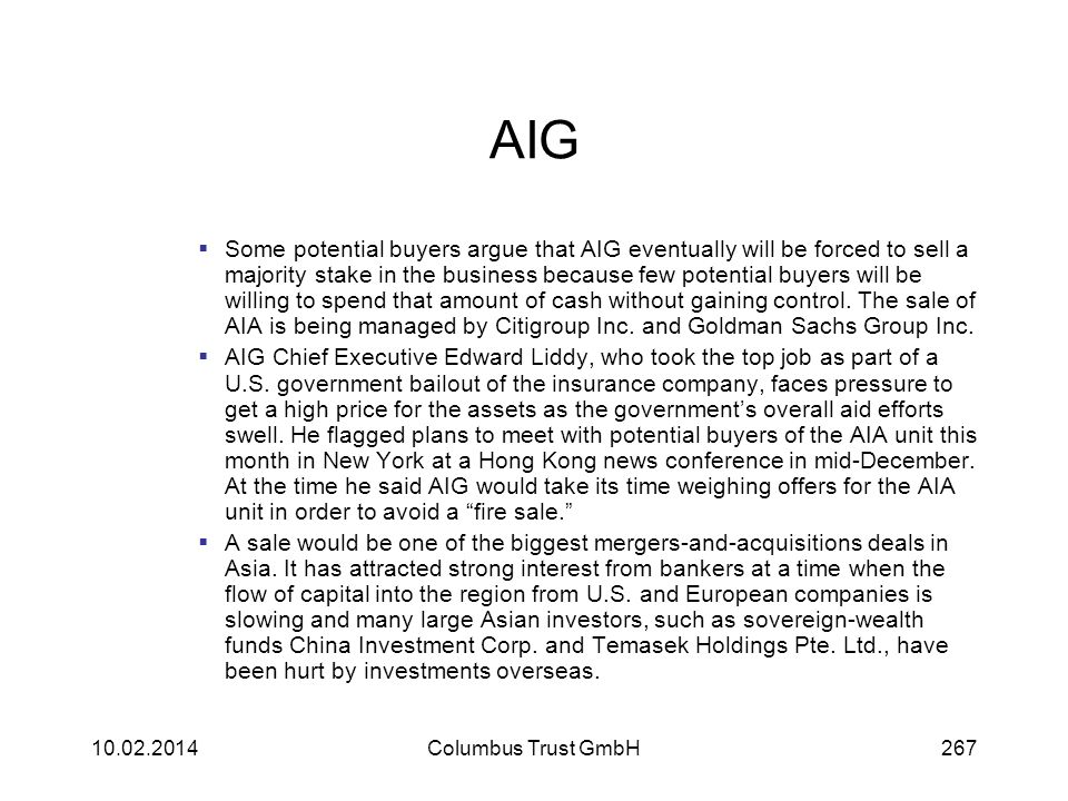 AIG Some potential buyers argue that AIG eventually will be forced to sell a majority stake in the business because few potential buyers will be willi