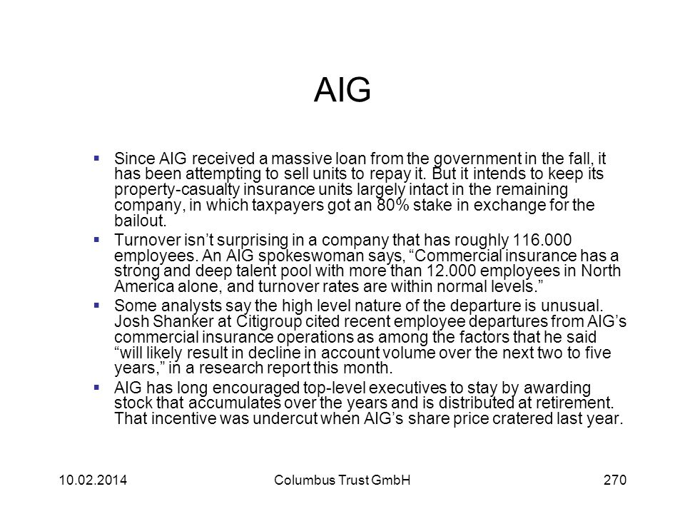 AIG Since AIG received a massive loan from the government in the fall, it has been attempting to sell units to repay it. But it intends to keep its pr