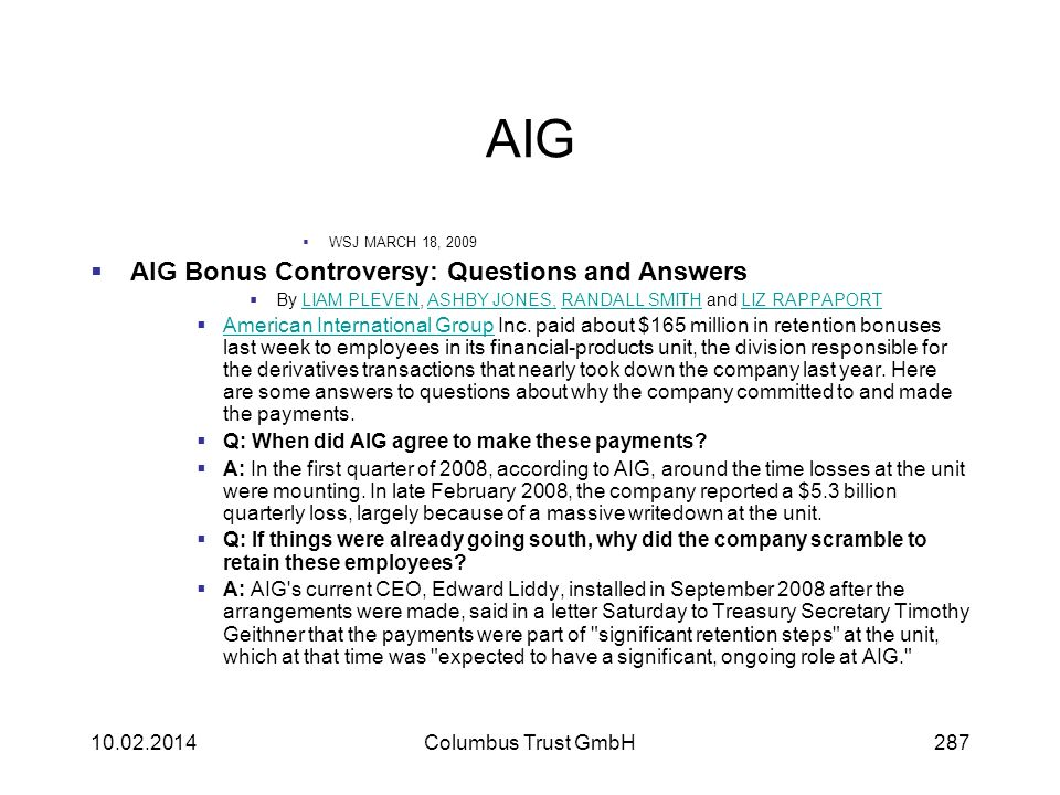 AIG WSJ MARCH 18, 2009 AIG Bonus Controversy: Questions and Answers By LIAM PLEVEN, ASHBY JONES, RANDALL SMITH and LIZ RAPPAPORTLIAM PLEVENASHBY JONES