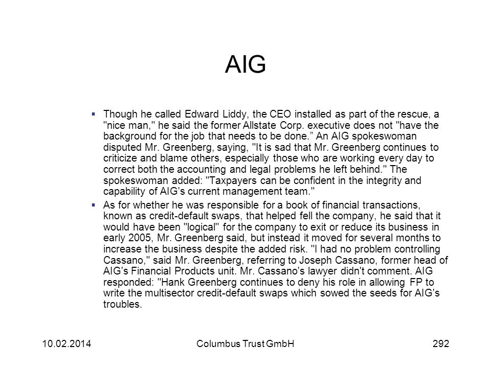 AIG Though he called Edward Liddy, the CEO installed as part of the rescue, a