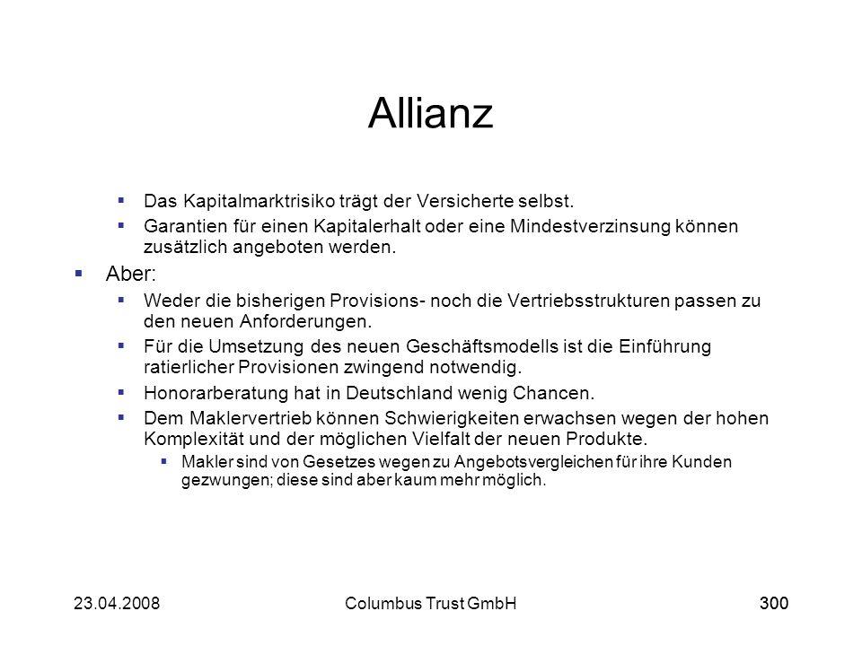 30023.04.2008Columbus Trust GmbH300 Allianz Das Kapitalmarktrisiko trägt der Versicherte selbst. Garantien für einen Kapitalerhalt oder eine Mindestve