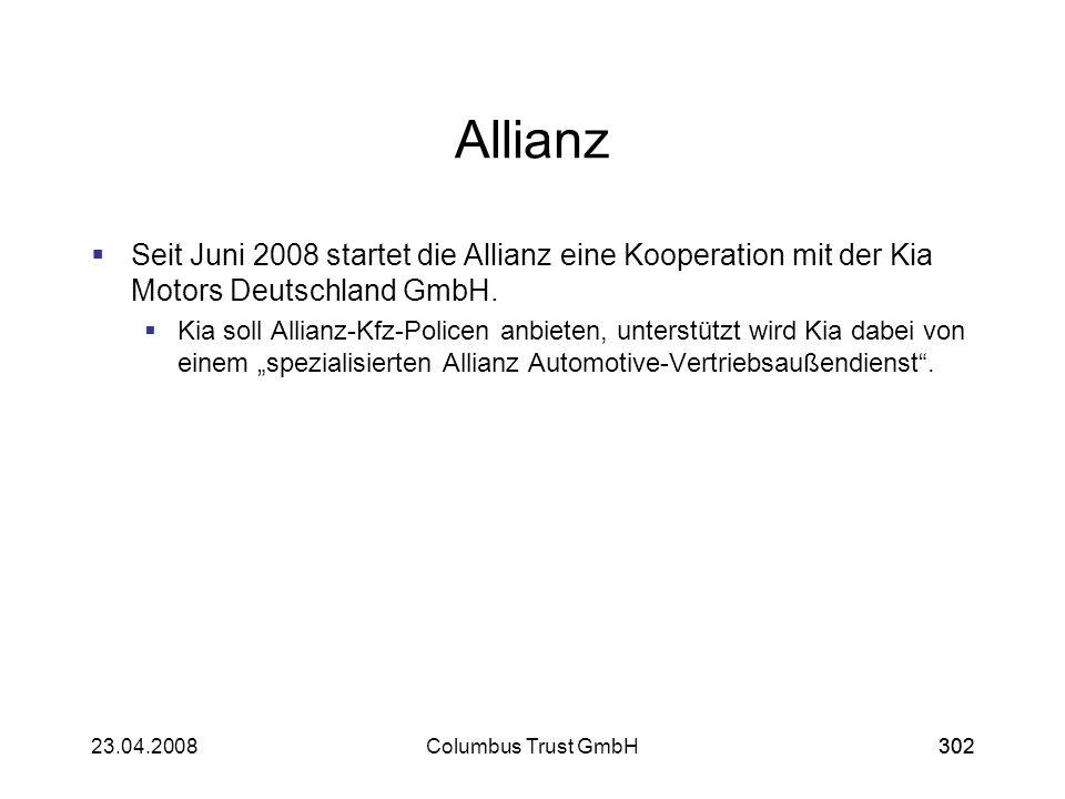 30223.04.2008Columbus Trust GmbH302 Allianz Seit Juni 2008 startet die Allianz eine Kooperation mit der Kia Motors Deutschland GmbH. Kia soll Allianz-