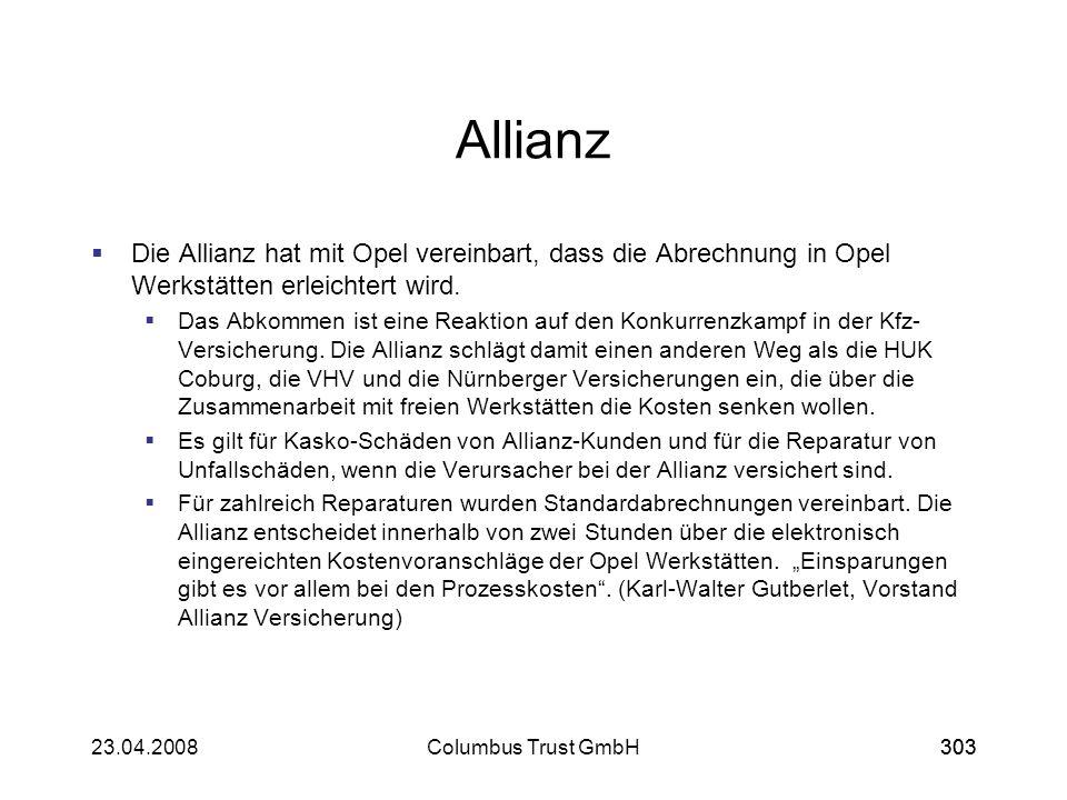 30323.04.2008Columbus Trust GmbH303 Allianz Die Allianz hat mit Opel vereinbart, dass die Abrechnung in Opel Werkstätten erleichtert wird. Das Abkomme