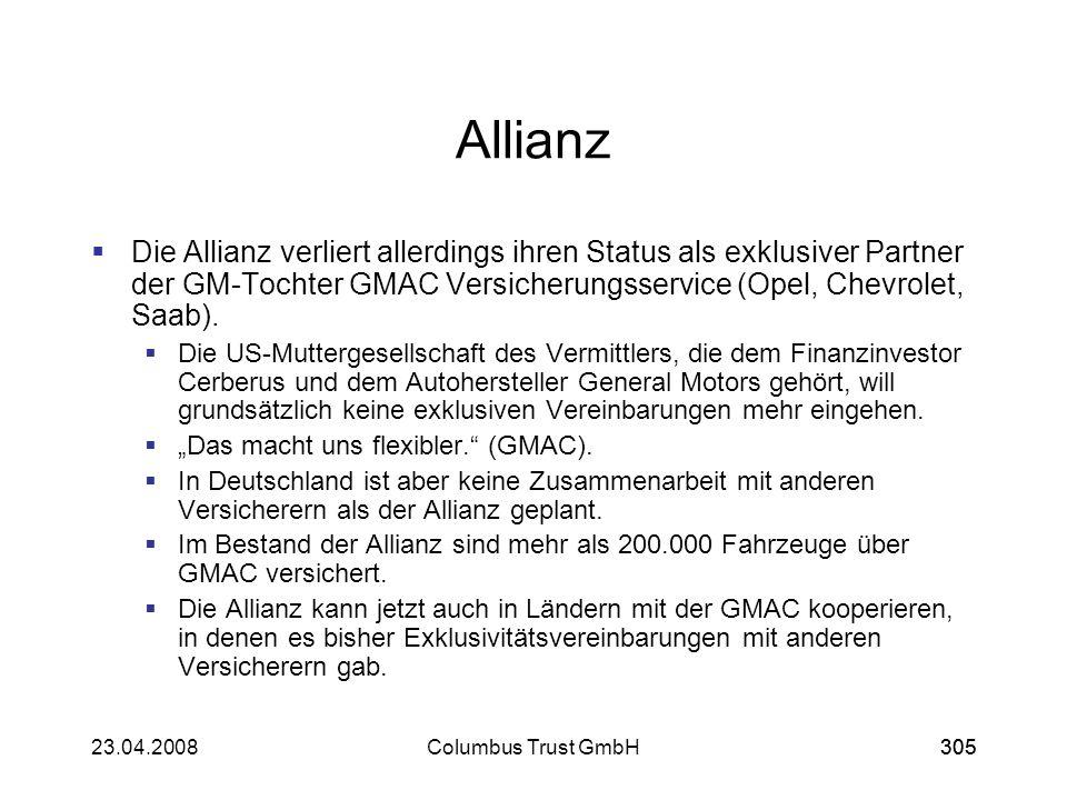 30523.04.2008Columbus Trust GmbH305 Allianz Die Allianz verliert allerdings ihren Status als exklusiver Partner der GM-Tochter GMAC Versicherungsservi