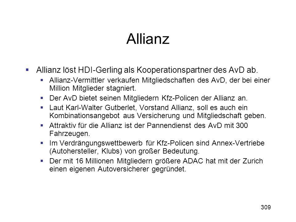 309 Allianz Allianz löst HDI-Gerling als Kooperationspartner des AvD ab. Allianz-Vermittler verkaufen Mitgliedschaften des AvD, der bei einer Million