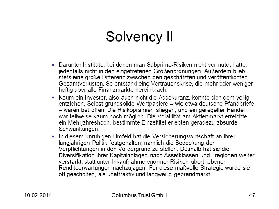 Solvency II Darunter Institute, bei denen man Subprime-Risiken nicht vermutet hätte, jedenfalls nicht in den eingetretenen Größenordnungen. Außerdem b