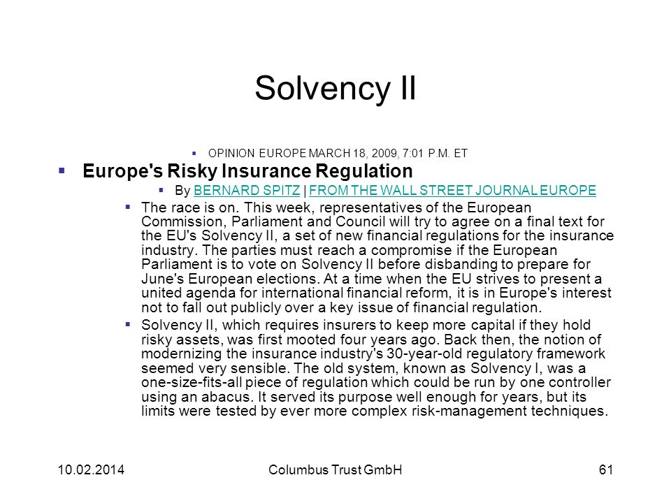 Solvency II OPINION EUROPE MARCH 18, 2009, 7:01 P.M. ET Europe's Risky Insurance Regulation By BERNARD SPITZ | FROM THE WALL STREET JOURNAL EUROPEBERN