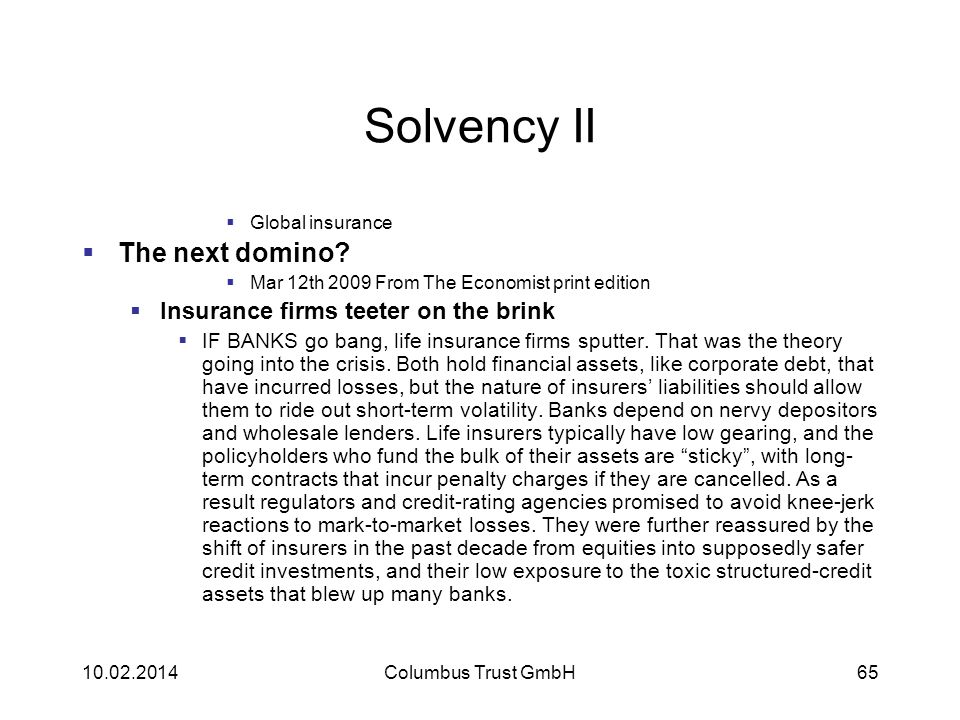 Solvency II Global insurance The next domino? Mar 12th 2009 From The Economist print edition Insurance firms teeter on the brink IF BANKS go bang, lif