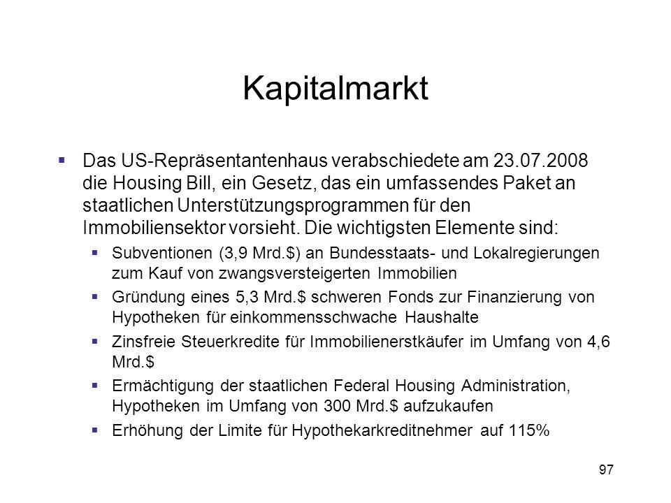 97 Kapitalmarkt Das US-Repräsentantenhaus verabschiedete am 23.07.2008 die Housing Bill, ein Gesetz, das ein umfassendes Paket an staatlichen Unterstü