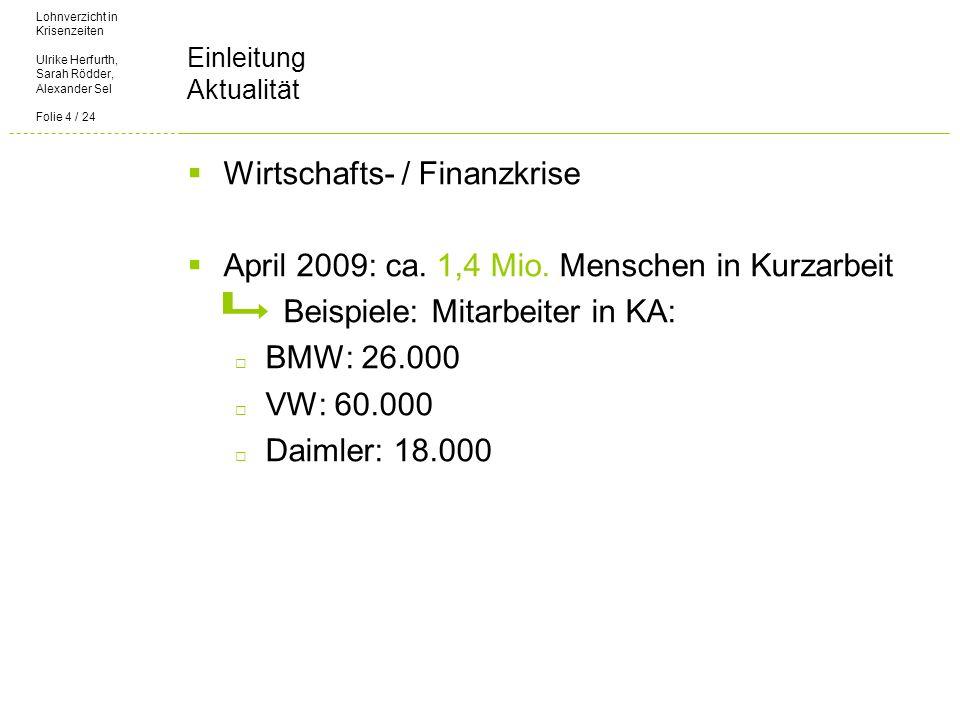Lohnverzicht in Krisenzeiten Ulrike Herfurth, Sarah Rödder, Alexander Sel Folie 4 / 24 Einleitung Aktualität Wirtschafts- / Finanzkrise April 2009: ca.