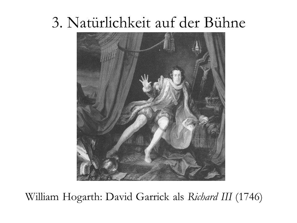 3. Natürlichkeit auf der Bühne William Hogarth: David Garrick als Richard III (1746)