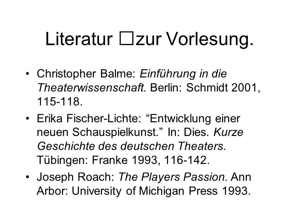 Literatur zur Vorlesung. Christopher Balme: Einführung in die Theaterwissenschaft. Berlin: Schmidt 2001, 115-118. Erika Fischer-Lichte: Entwicklung ei