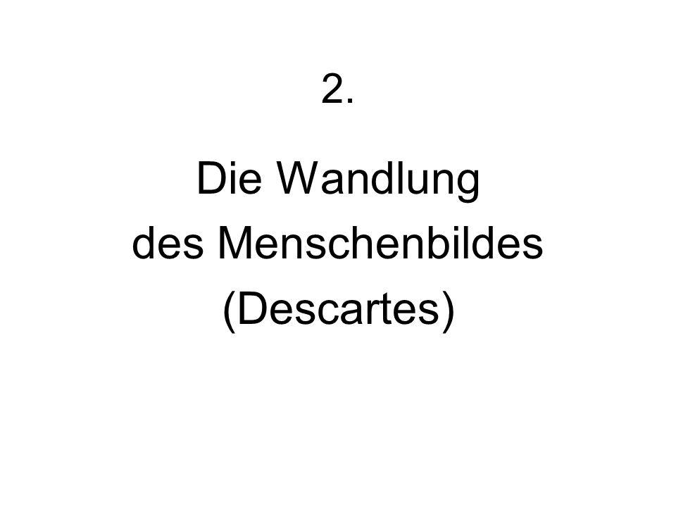 2. Die Wandlung des Menschenbildes (Descartes)