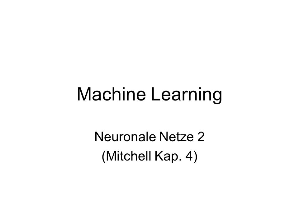Machine Learning Neuronale Netze 2 (Mitchell Kap. 4)