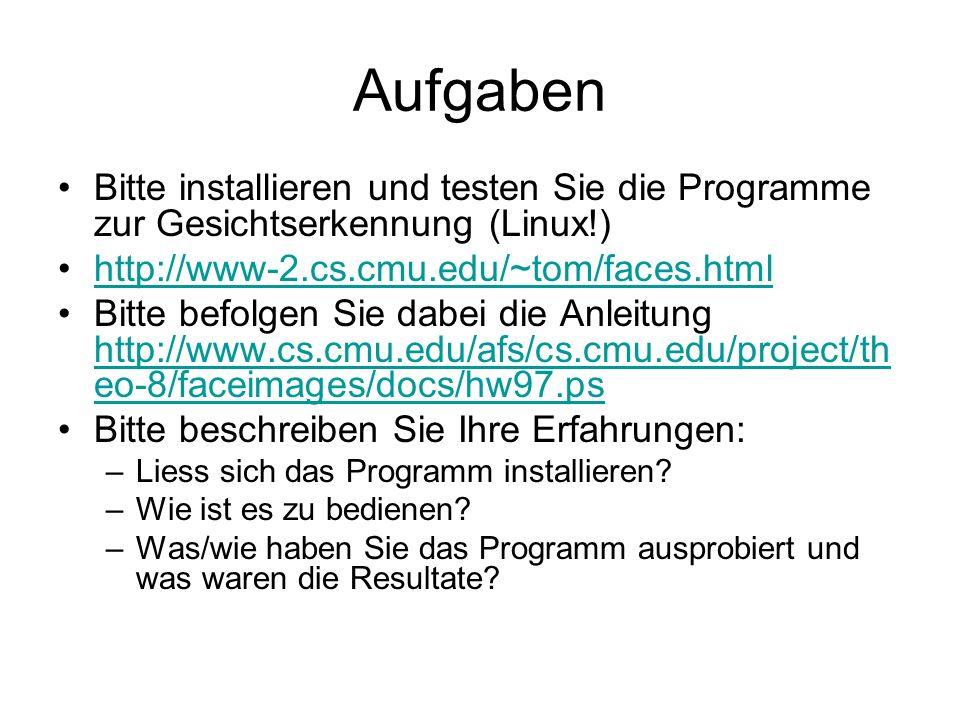 Aufgaben Bitte installieren und testen Sie die Programme zur Gesichtserkennung (Linux!) http://www-2.cs.cmu.edu/~tom/faces.html Bitte befolgen Sie dab