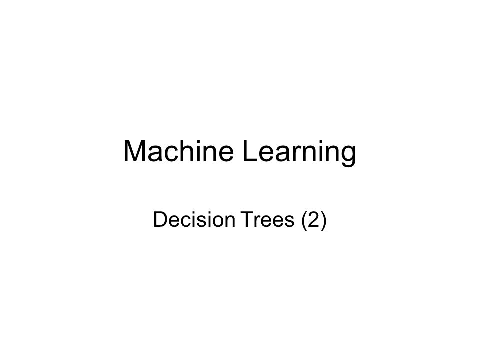 Machine Learning Decision Trees (2)