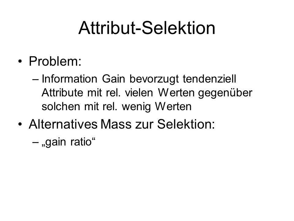 Attribut-Selektion Problem: –Information Gain bevorzugt tendenziell Attribute mit rel.