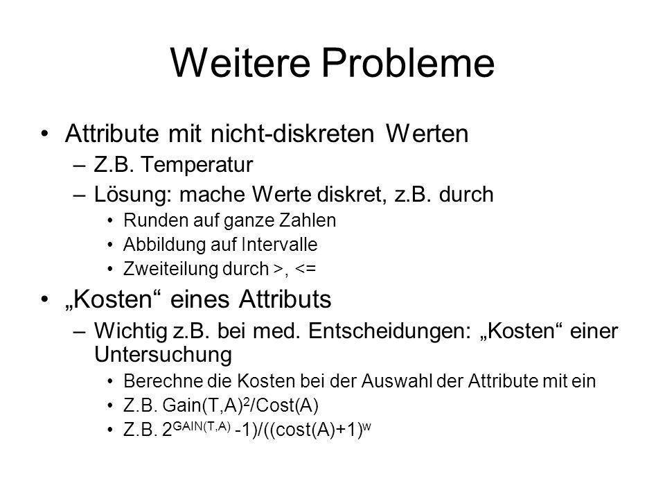 Weitere Probleme Attribute mit nicht-diskreten Werten –Z.B.