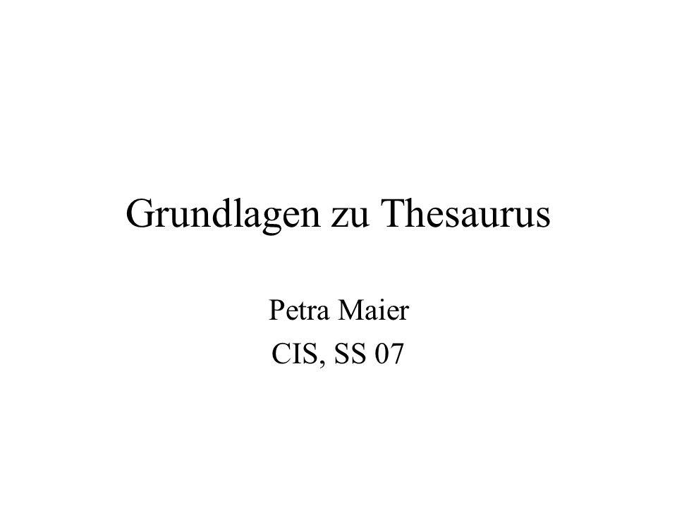 Grundlagen zu Thesaurus Petra Maier CIS, SS 07
