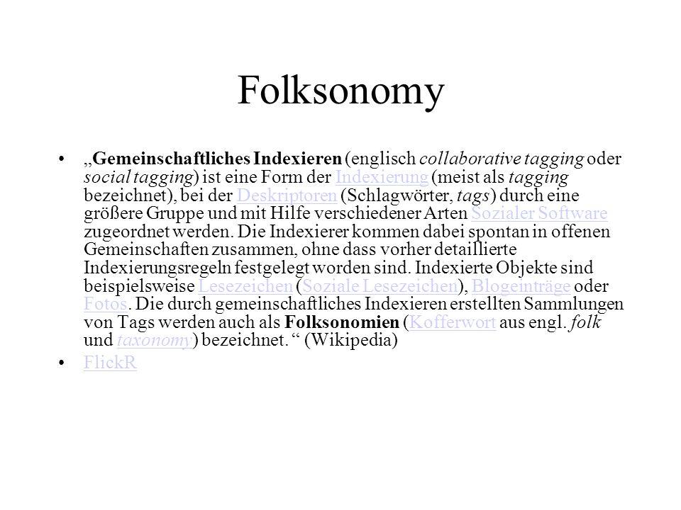 Folksonomy Gemeinschaftliches Indexieren (englisch collaborative tagging oder social tagging) ist eine Form der Indexierung (meist als tagging bezeichnet), bei der Deskriptoren (Schlagwörter, tags) durch eine größere Gruppe und mit Hilfe verschiedener Arten Sozialer Software zugeordnet werden.