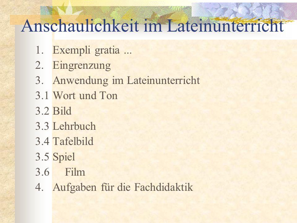 Anschaulichkeit im Lateinunterricht 1.Exempli gratia...
