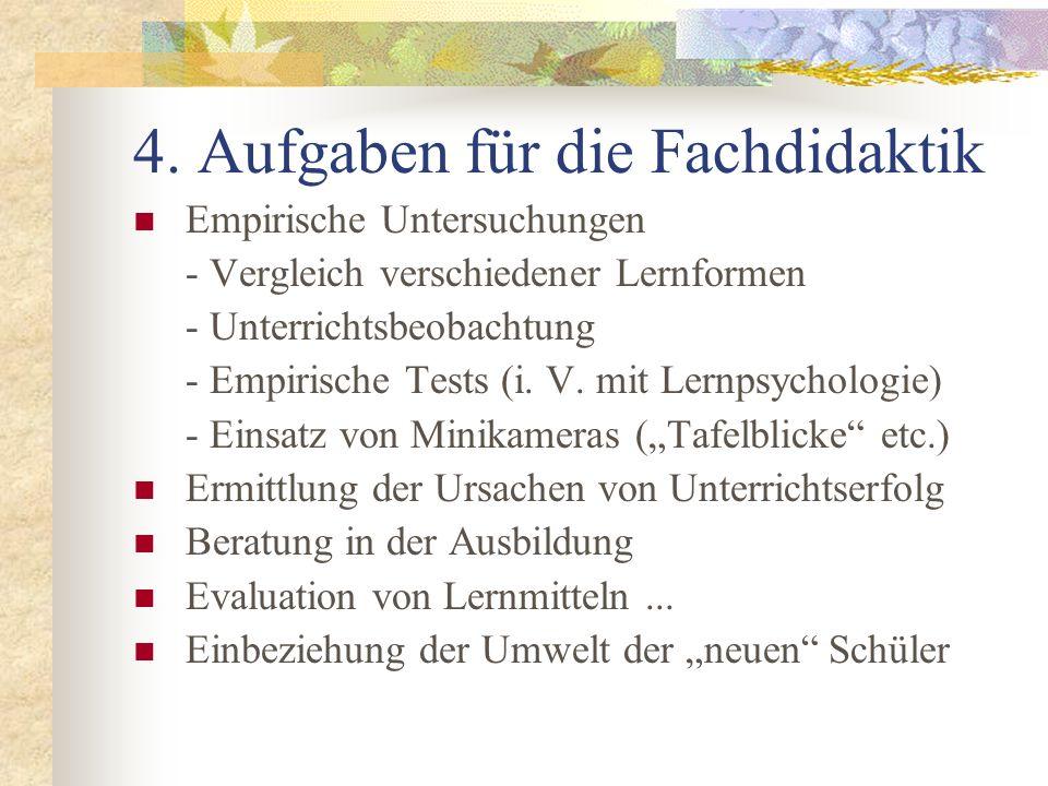 4. Aufgaben für die Fachdidaktik Empirische Untersuchungen - Vergleich verschiedener Lernformen - Unterrichtsbeobachtung - Empirische Tests (i. V. mit