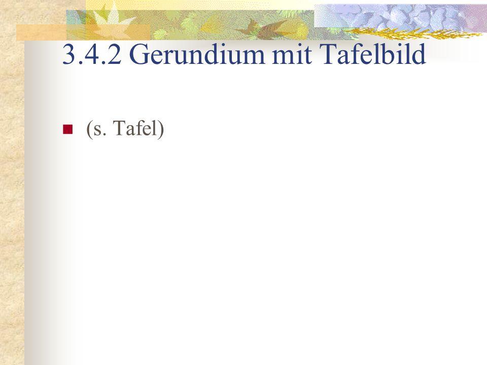 3.4.2 Gerundium mit Tafelbild (s. Tafel)