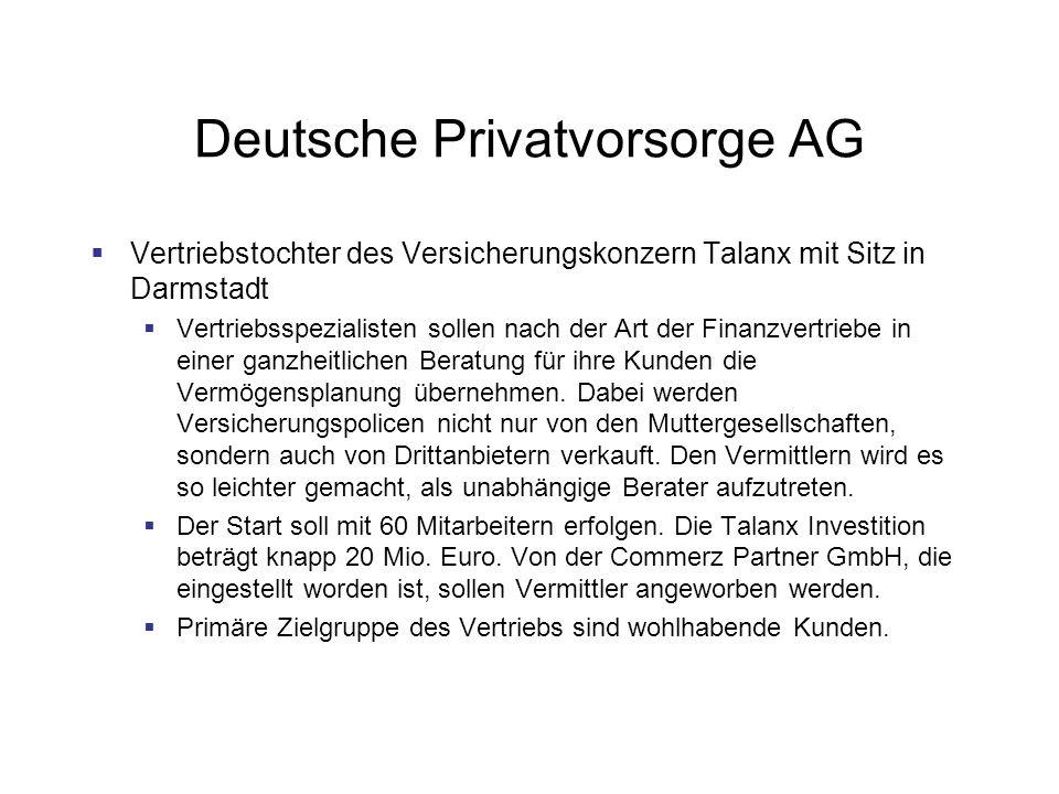Deutsche Privatvorsorge AG Vertriebstochter des Versicherungskonzern Talanx mit Sitz in Darmstadt Vertriebsspezialisten sollen nach der Art der Finanzvertriebe in einer ganzheitlichen Beratung für ihre Kunden die Vermögensplanung übernehmen.