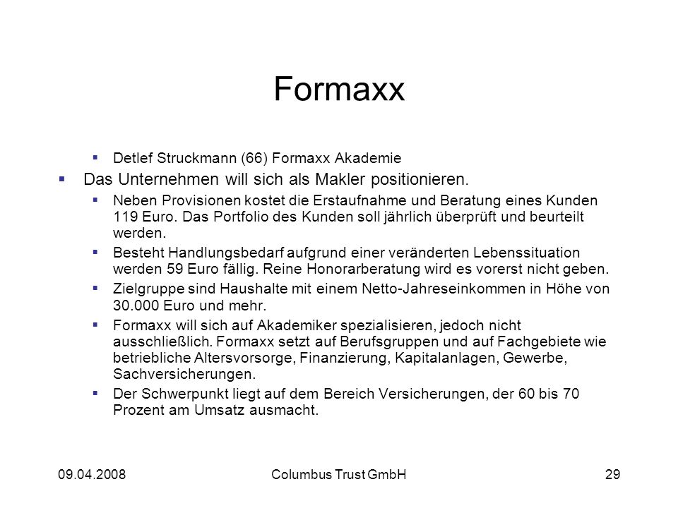 09.04.2008Columbus Trust GmbH29 Formaxx Detlef Struckmann (66) Formaxx Akademie Das Unternehmen will sich als Makler positionieren.