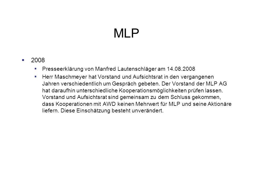 MLP 2008 Presseerklärung von Manfred Lautenschläger am 14.08.2008 Herr Maschmeyer hat Vorstand und Aufsichtsrat in den vergangenen Jahren verschiedentlich um Gespräch gebeten.