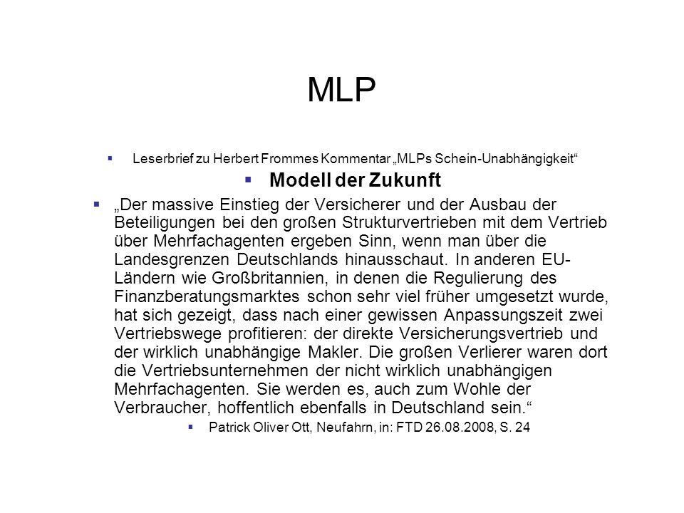 MLP Leserbrief zu Herbert Frommes Kommentar MLPs Schein-Unabhängigkeit Modell der Zukunft Der massive Einstieg der Versicherer und der Ausbau der Beteiligungen bei den großen Strukturvertrieben mit dem Vertrieb über Mehrfachagenten ergeben Sinn, wenn man über die Landesgrenzen Deutschlands hinausschaut.