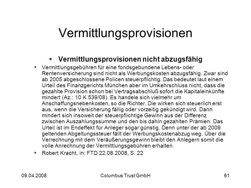 09.04.2008Columbus Trust GmbH61 Vermittlungsprovisionen Vermittlungsprovisionen nicht abzugsfähig Vermittlungsgebühren für eine fondsgebundene Lebens- oder Rentenversicherung sind nicht als Werbungskosten abzugsfähig.