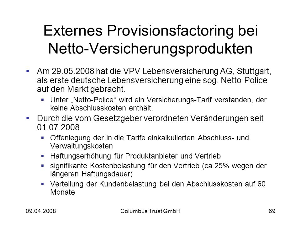 09.04.2008Columbus Trust GmbH69 Externes Provisionsfactoring bei Netto-Versicherungsprodukten Am 29.05.2008 hat die VPV Lebensversicherung AG, Stuttgart, als erste deutsche Lebensversicherung eine sog.