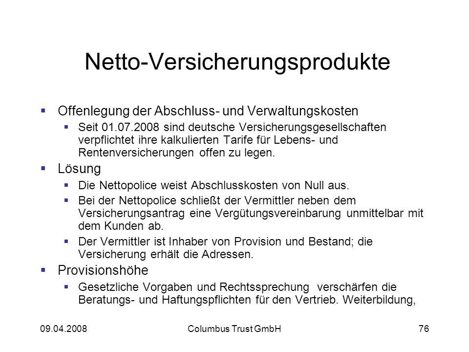 09.04.2008Columbus Trust GmbH76 Netto-Versicherungsprodukte Offenlegung der Abschluss- und Verwaltungskosten Seit 01.07.2008 sind deutsche Versicherungsgesellschaften verpflichtet ihre kalkulierten Tarife für Lebens- und Rentenversicherungen offen zu legen.