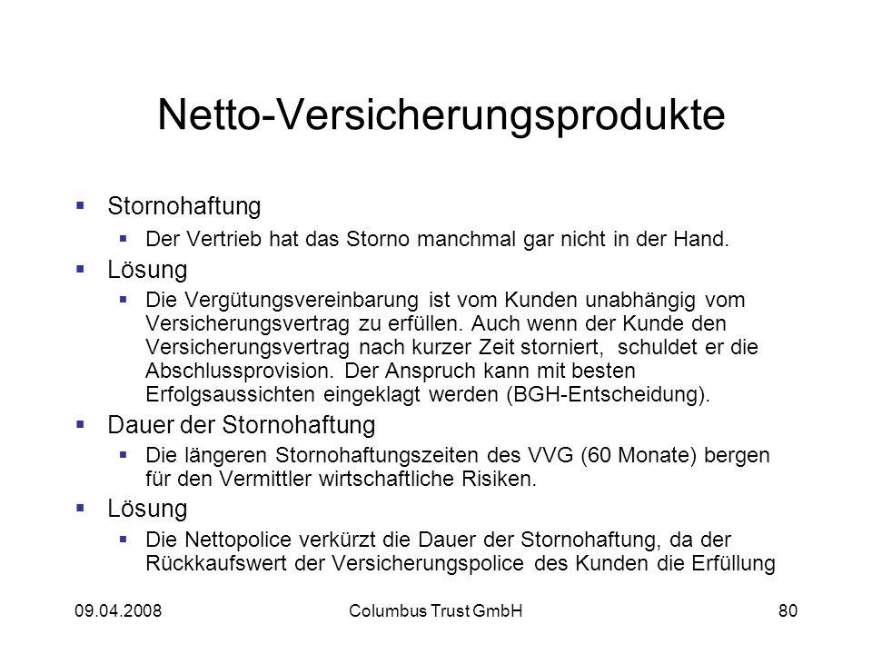 09.04.2008Columbus Trust GmbH80 Netto-Versicherungsprodukte Stornohaftung Der Vertrieb hat das Storno manchmal gar nicht in der Hand.