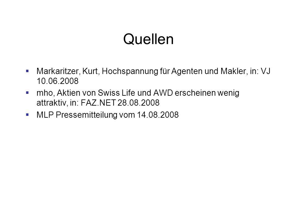 Quellen Markaritzer, Kurt, Hochspannung für Agenten und Makler, in: VJ 10.06.2008 mho, Aktien von Swiss Life und AWD erscheinen wenig attraktiv, in: FAZ.NET 28.08.2008 MLP Pressemitteilung vom 14.08.2008