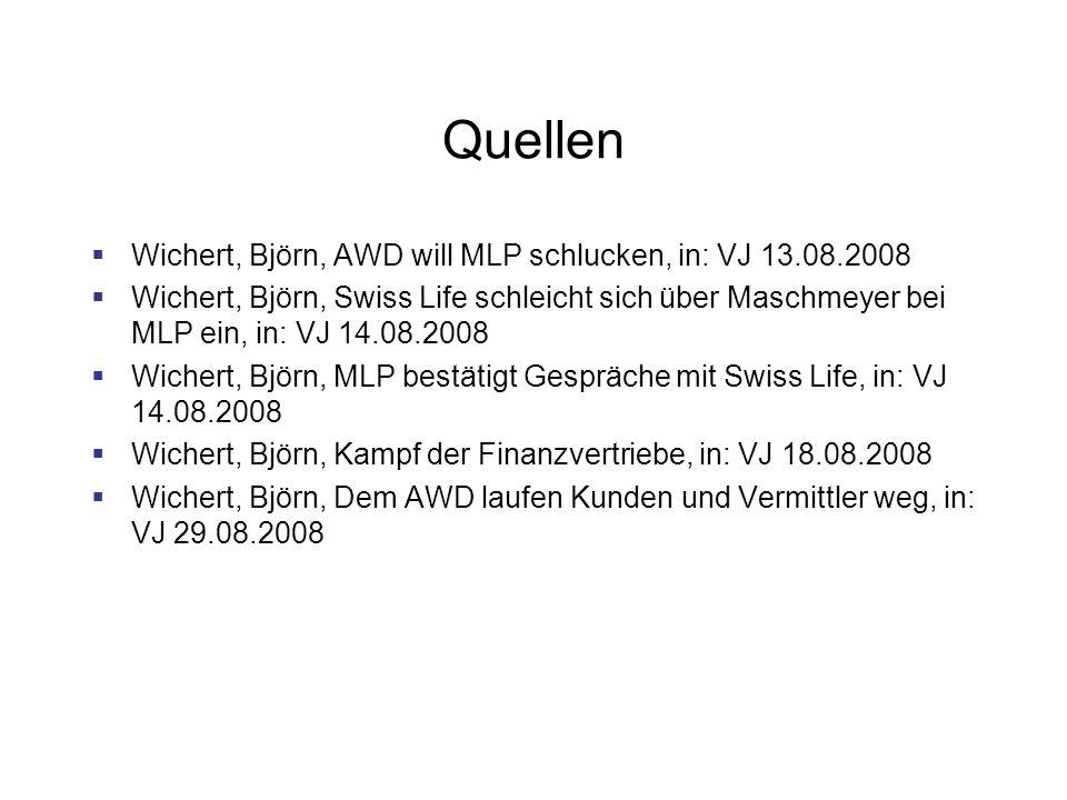 Quellen Wichert, Björn, AWD will MLP schlucken, in: VJ 13.08.2008 Wichert, Björn, Swiss Life schleicht sich über Maschmeyer bei MLP ein, in: VJ 14.08.2008 Wichert, Björn, MLP bestätigt Gespräche mit Swiss Life, in: VJ 14.08.2008 Wichert, Björn, Kampf der Finanzvertriebe, in: VJ 18.08.2008 Wichert, Björn, Dem AWD laufen Kunden und Vermittler weg, in: VJ 29.08.2008