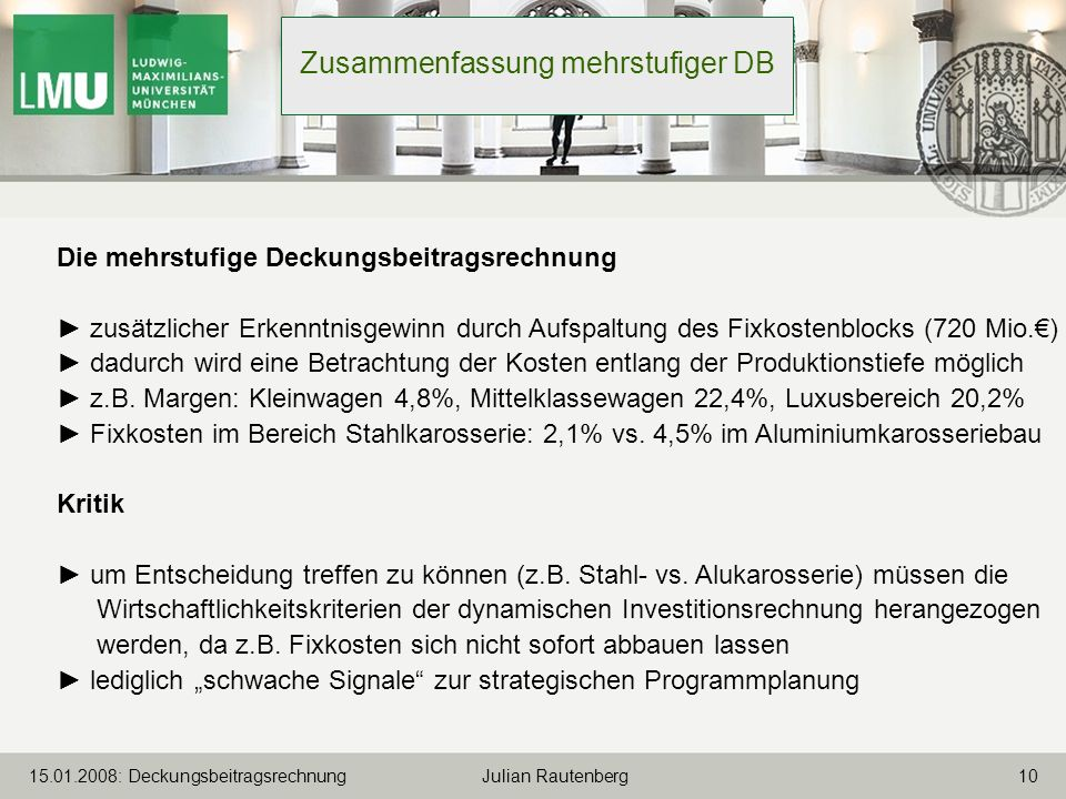 1015.01.2008: Deckungsbeitragsrechnung Julian Rautenberg Zusammenfassung mehrstufiger DB Die mehrstufige Deckungsbeitragsrechnung zusätzlicher Erkennt