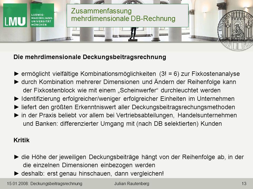 1315.01.2008: Deckungsbeitragsrechnung Julian Rautenberg Zusammenfassung mehrdimensionale DB-Rechnung Die mehrdimensionale Deckungsbeitragsrechnung er
