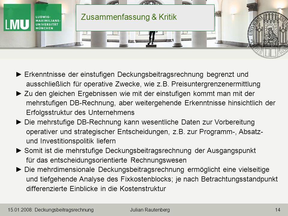 1415.01.2008: Deckungsbeitragsrechnung Julian Rautenberg Zusammenfassung & Kritik Erkenntnisse der einstufigen Deckungsbeitragsrechnung begrenzt und a