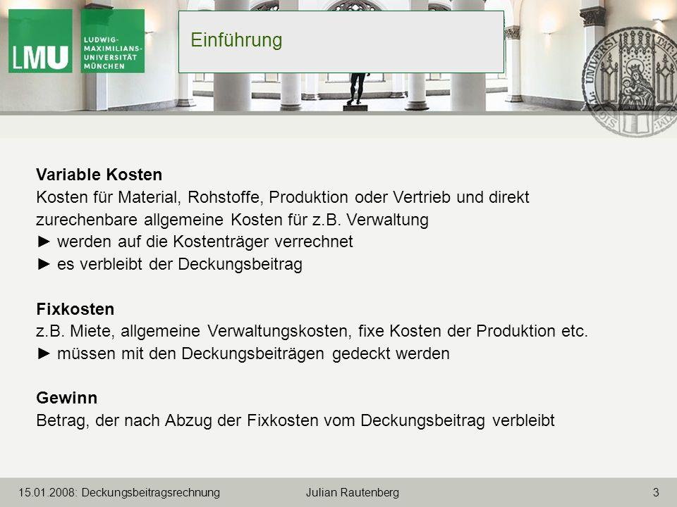 315.01.2008: Deckungsbeitragsrechnung Julian Rautenberg Einführung Variable Kosten Kosten für Material, Rohstoffe, Produktion oder Vertrieb und direkt