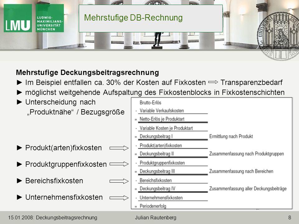 815.01.2008: Deckungsbeitragsrechnung Julian Rautenberg Mehrstufige DB-Rechnung Mehrstufige Deckungsbeitragsrechnung Im Beispiel entfallen ca. 30% der