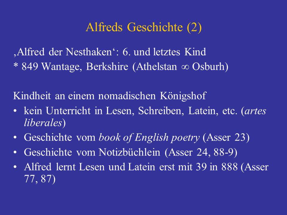 Alfreds Geschichte (3) Reisen nach Rom (Papst Leo IV) und an den karolingischen Königshof (Karl II der Kahle) 871-899 König von Wessex 868 Hochzeit mit Ealhswith, Krankheit 871-8 Wikingerkämpfe (Danelaw) ca.