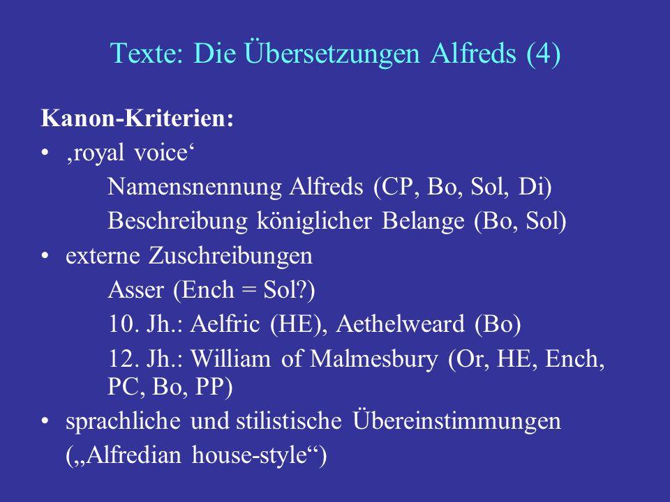 Texte: Die Übersetzungen Alfreds (5) Royal voice: Namensnennung Schreiben im Namen und in der Stimme des Königs war gängige Praxis in dieser Zeit Authorisierung eines volkssprachlichen Textes cf.