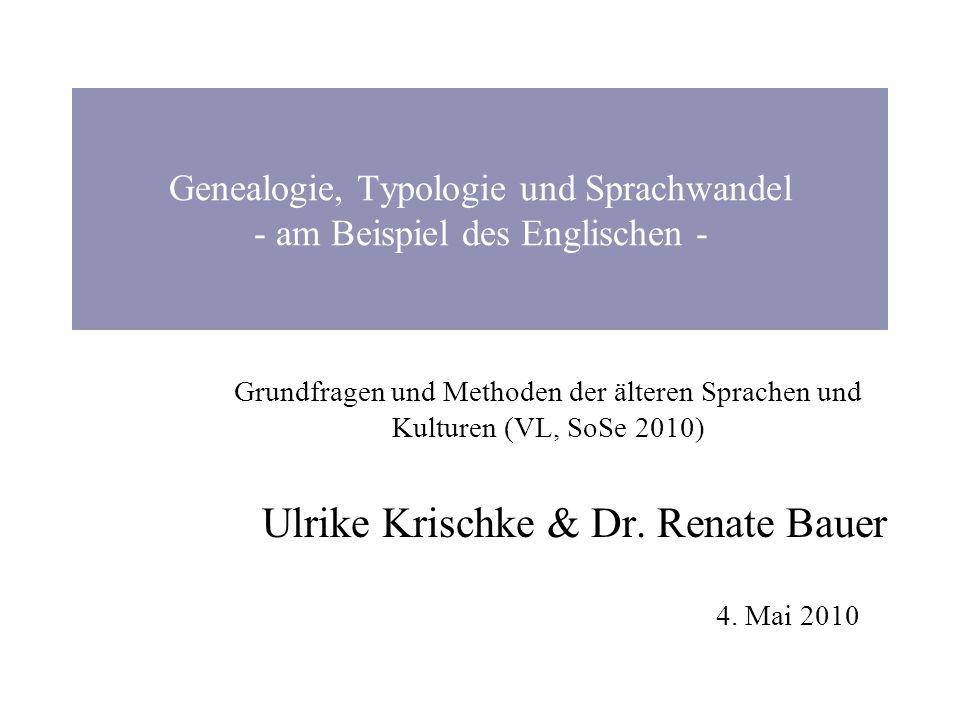 Genealogie, Typologie und Sprachwandel - am Beispiel des Englischen - Grundfragen und Methoden der älteren Sprachen und Kulturen (VL, SoSe 2010) Ulrik