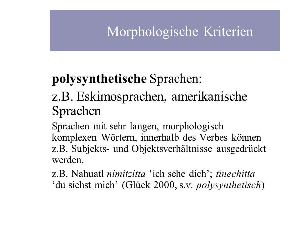 polysynthetische Sprachen: z.B. Eskimosprachen, amerikanische Sprachen Sprachen mit sehr langen, morphologisch komplexen Wörtern, innerhalb des Verbes