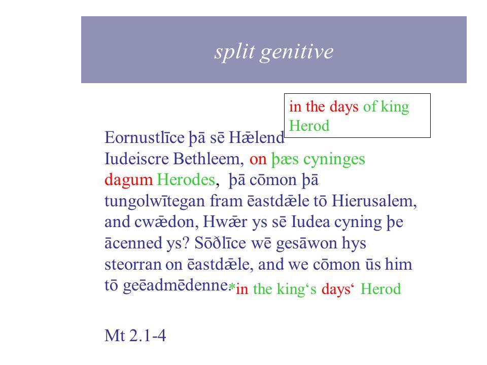 Eornustlīce þā sē H ǣ lend ācenned wæs on Iudeiscre Bethleem, on þæs cyninges dagum Herodes, þā cōmon þā tungolwītegan fram ēastd ǣ le tō Hierusalem,