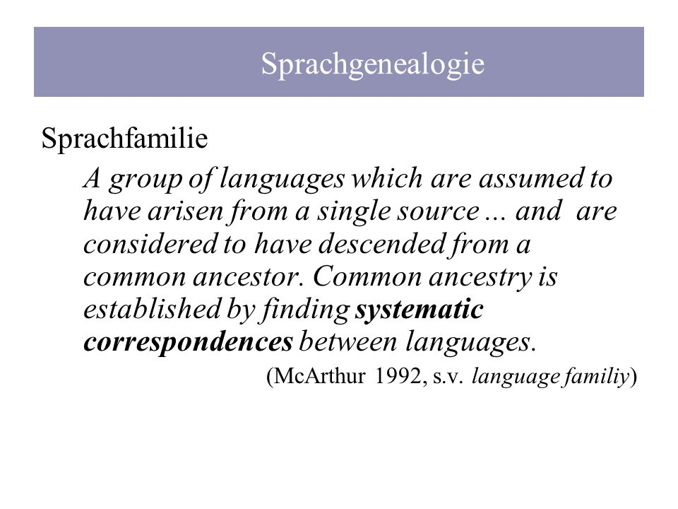 Sprachgenealogie Sprachfamilie A group of languages which are assumed to have arisen from a single source... and are considered to have descended from